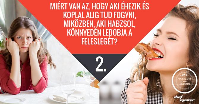 2. RÉSZ: Miért van az, hogy aki éhezik és koplal alig tud fogyni miközben, aki habzsol, könnyedén ledobja a feleslegét?